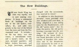<p>Front page of the school magazine in 1905, an article about the progress of the new South Wing. There are two sick rooms,a convalescent room and a nurse's room. Then there are servants' quarters, larders, a box room and hot air stands for drying boots in a large boot room. </p> <p>'No wonder people hold up their hands in astonishment when they see Dr Williams' School, and compare the fees charged with the accommodation received in return!' </p> <p>The school had to limit the number of boarders while this, and other work took place, so that  maids could be accommodated in one of the dormitories. </p>