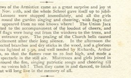 <p>This item, from the July 1919 'School Notes', records how the news came at 11.30 a.m. It was a 'great surprise'. Lessons stopped, flags were found from nowhere, church bells pealed again after a long silence, everyone cheered, the girls marched. A huge bonfire was lit and mistresses and girls encircled it, singing patriotic songs until they had no voices left. Then they all went in and danced. </p>