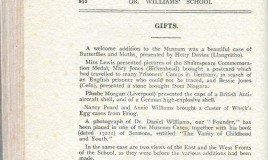 <p>Gifts to the school museum in 1916 (and noted here in the school magazine) ranged from a case of butterflies and moths, to a picture of a Shakespeare medal, to 'a postcard which had travelled to many prisoners' camps in Germany, in search of an English prisoner who could not be traced'.  </p> <p>There was a 'cluster of whelk's egg cases from Friog' and Dr Daniel Williams' book of sermons entitled 'The Vanity of Childhood and Youth'. This was placed in a museum case, which was probably the best place for it. </p> All in all, quite a cabinet of curiosities. <br>