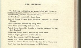 <p>The school magazine July 1917 records a list of items donated to the museum. Objects range from a hand grenade, to pressed flowers, to shells from Harlech beach,to part of a bomb dropped by a Zeppelin in Norfolk, an emu's egg from Australia and a replica of Lusitania medal. The 'anna' was then a unit of currency in India. </p>